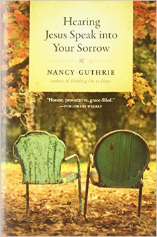 Hearing Jesus speak into your Sorrow Nancy Guthrie